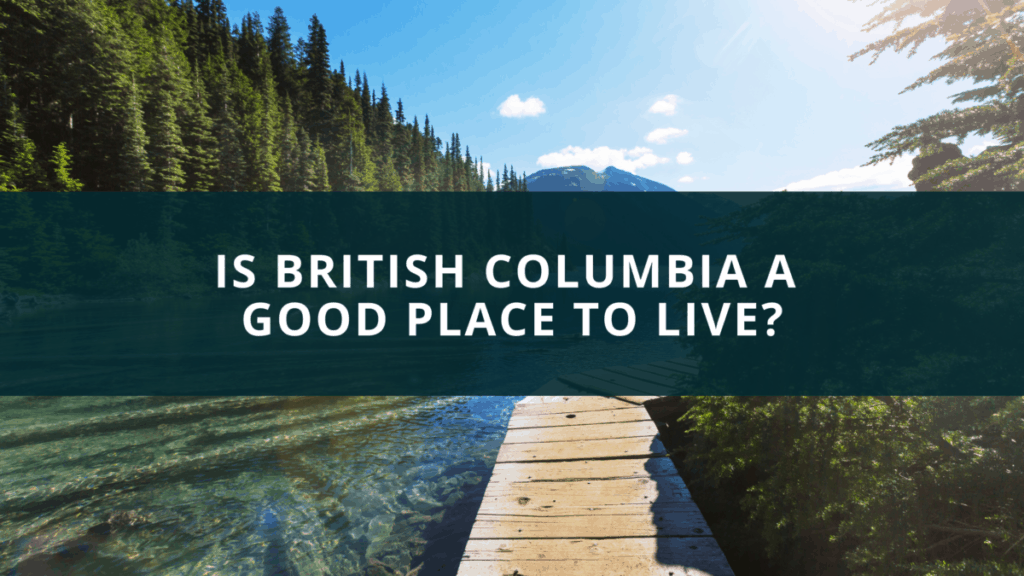 Is British Columbia a Good Place to Live?