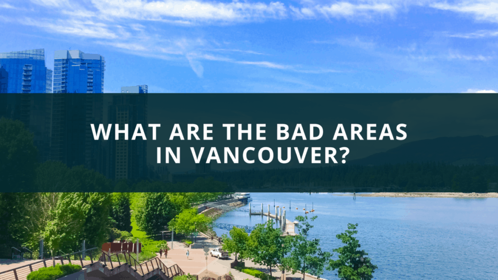 What are the bad areas in Vancouver?