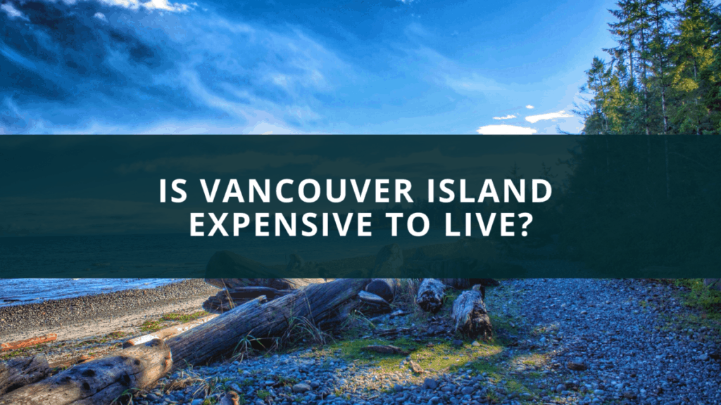 Is Vancouver Island expensive to live?