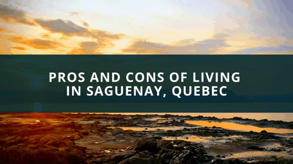 Pros and cons of living in Saguenay