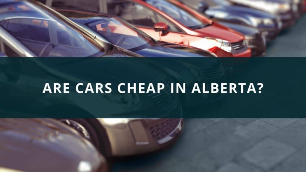 Are cars cheap in Alberta?