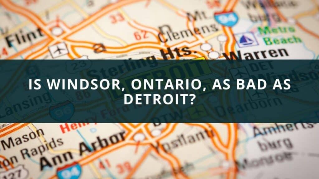 Is Windsor, Ontario, as bad as Detroit?