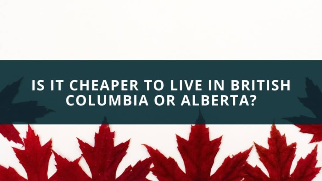 Is it cheaper to live in British Columbia or Alberta