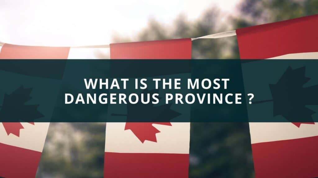 What is the most dangerous province in Canada?